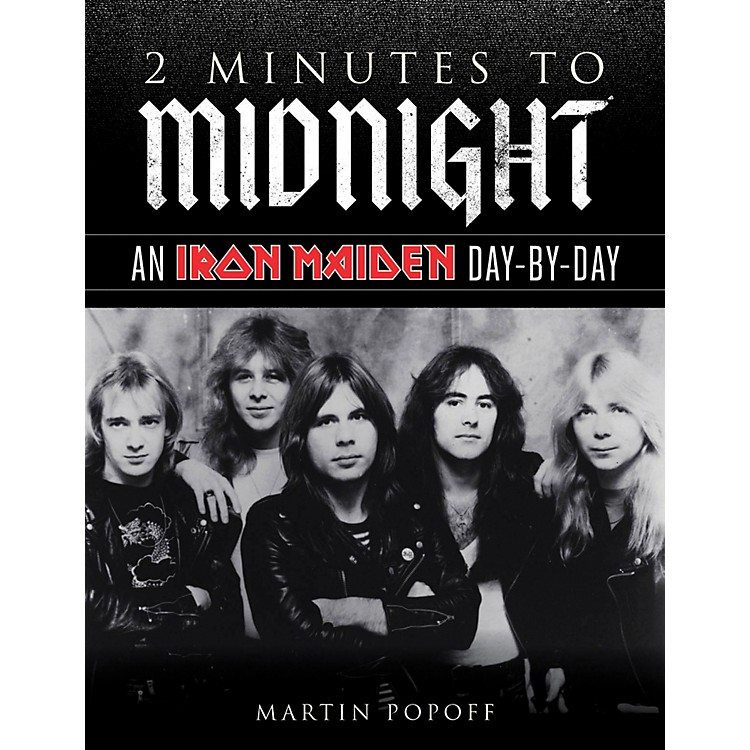 Backbeat Books 2 Minutes To Midnight - An Iron Maiden Day-By-Day Book
