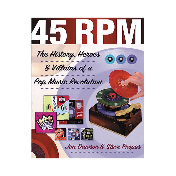 Backbeat Books45 RPM - The History, Heroes, and Villains of a Pop Music Revolution Book