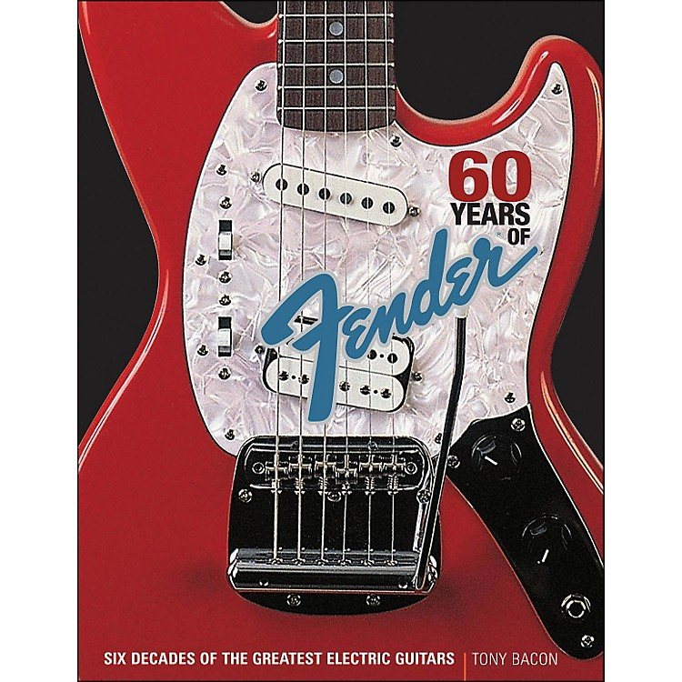 Backbeat Books60 Years Of Fender: Six Decades Of The Greatest Electric Guitars