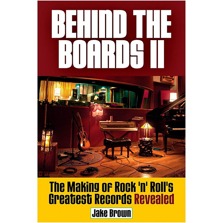 Hal LeonardBehind The Boards II: The Making Of Rock 'n' Roll's Greatest Hits Revealed