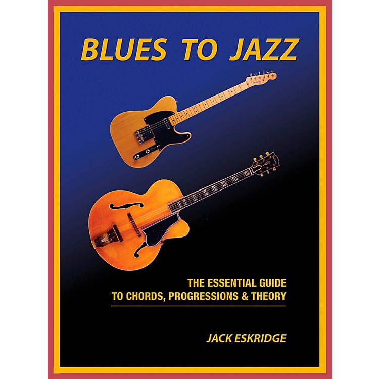 Hal LeonardBlues To Jazz - The Essential Guide To Chords, Progressions & Theory