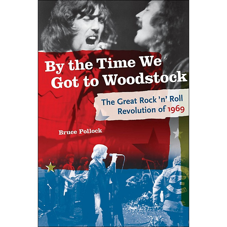Backbeat BooksBy The Time We Got To Woodstock - The Great Rock 'N' Roll Revolution Of 1969