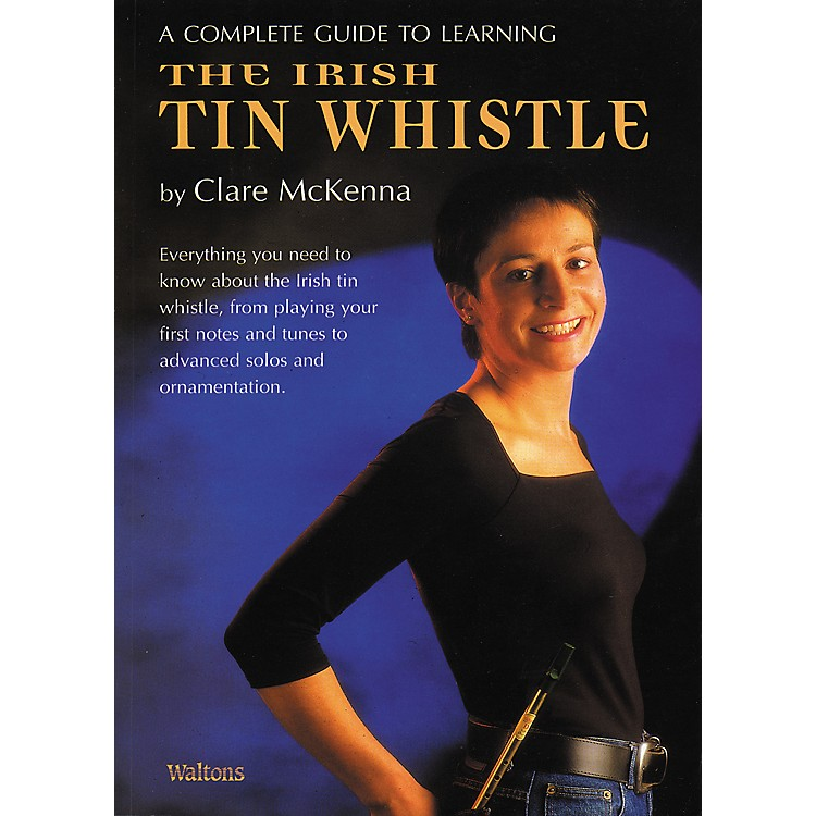 WaltonsComplete Guide to Irish Tin Whistle by Claire Mc Kenna