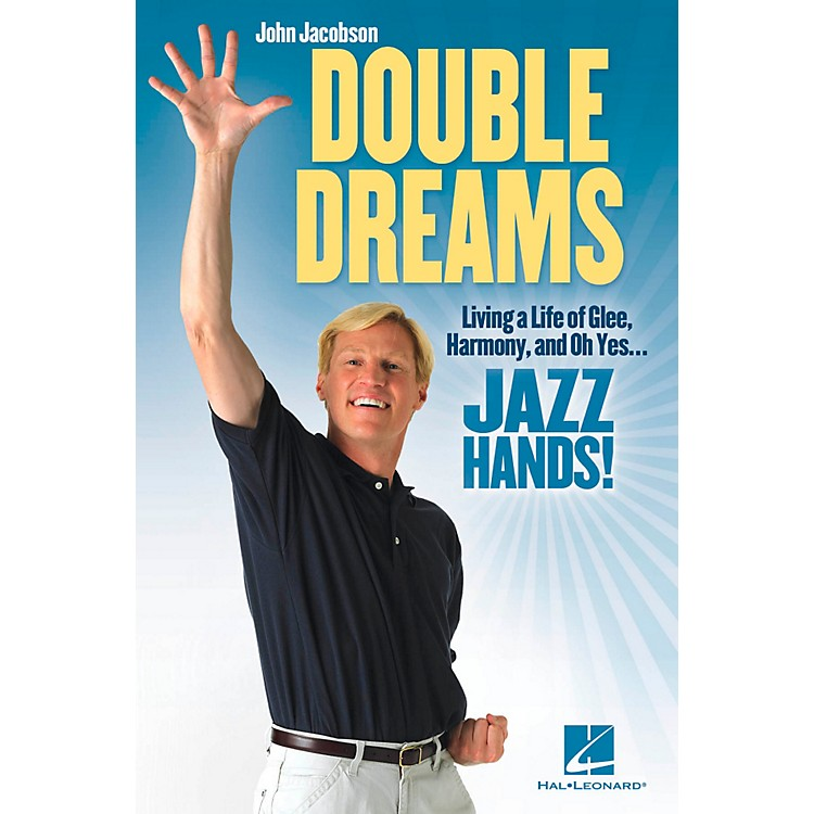 Hal LeonardDouble Dreams - Living a Life of Glee, Harmony and, Oh Yes ... Jazz Hands!