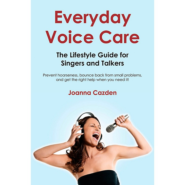 Hal LeonardEveryday Voice Care - The Lifestyle Guide For Singers And Talkers