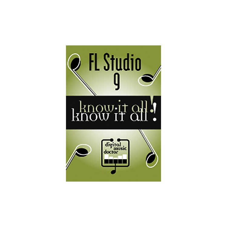 Digital Music Doctor FL Studio 9: Know It All! DVD
