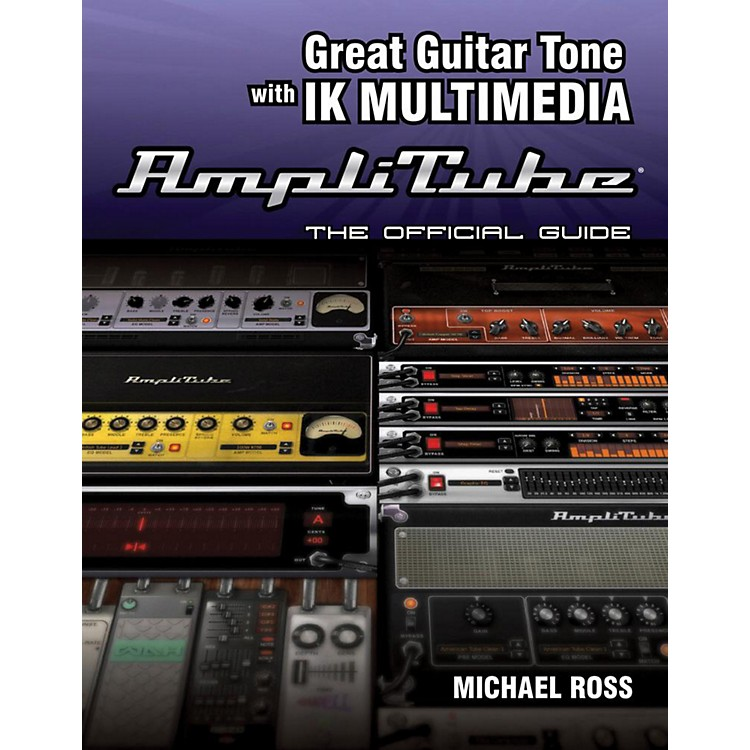 Cengage LearningGreat Guitar Tone With IK multimedia Amplitube The Offcl GD