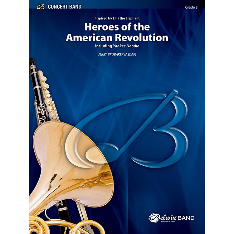 BELWINHeroes of the American Revolution Concert Band Grade 3 (Medium Easy)