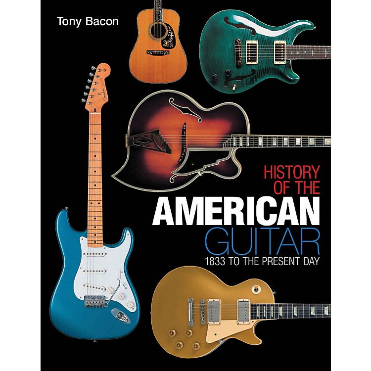 Hal Leonard History Of The American Guitar -1833 to the Present Day