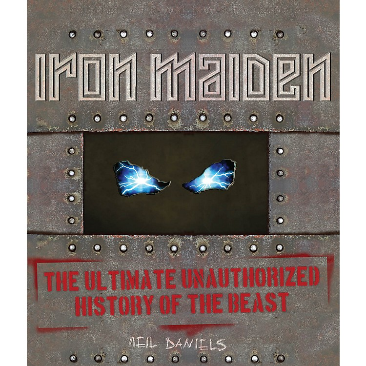 Hal Leonard Iron Maiden The Ultimate Unauthorized History Of The Beast