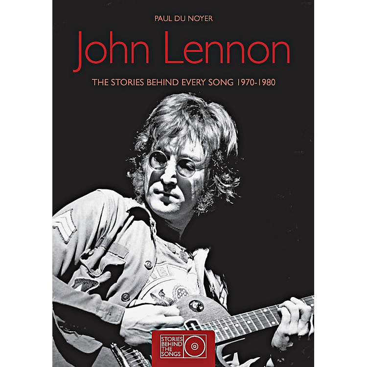 Hal LeonardJohn Lennon The Stories Behind Every Song 1970 - 1980