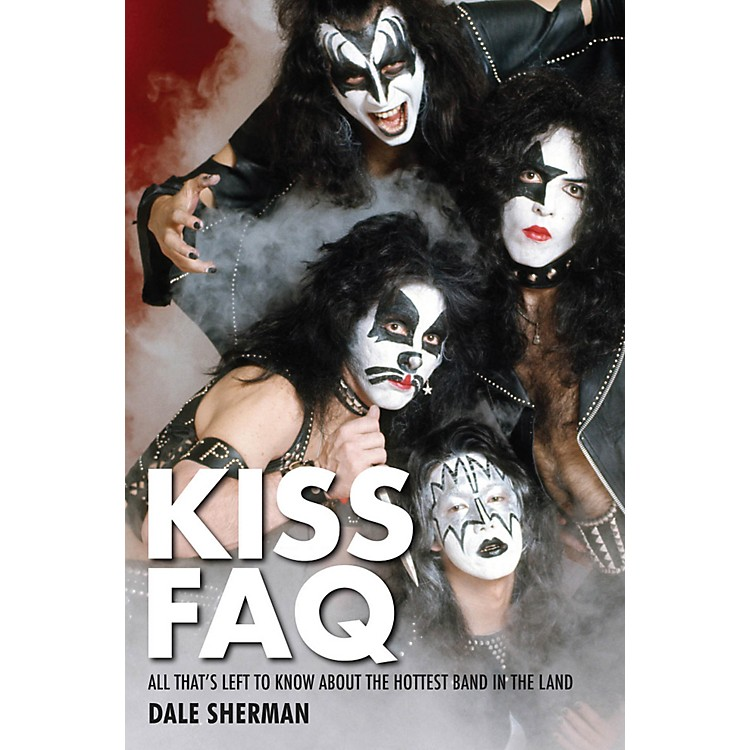 Hal LeonardKiss FAQ- Everything Left To Know About The Hottest Band In The Land Ref Book