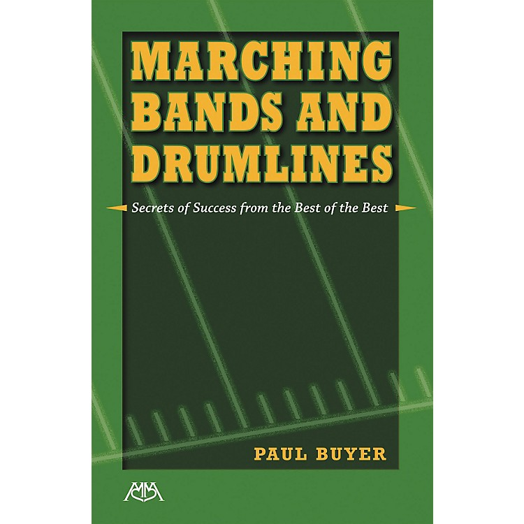 Meredith MusicMarching Bands and Drumlines: Secrets of Success From the Best of the Best