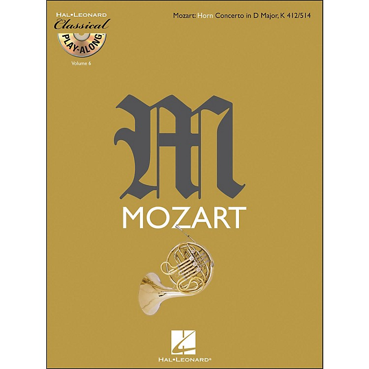 Hal Leonard Mozart: Horn Concerto In D Major, Kv 412/514 Classical Play-Along Book/CD Vol.6