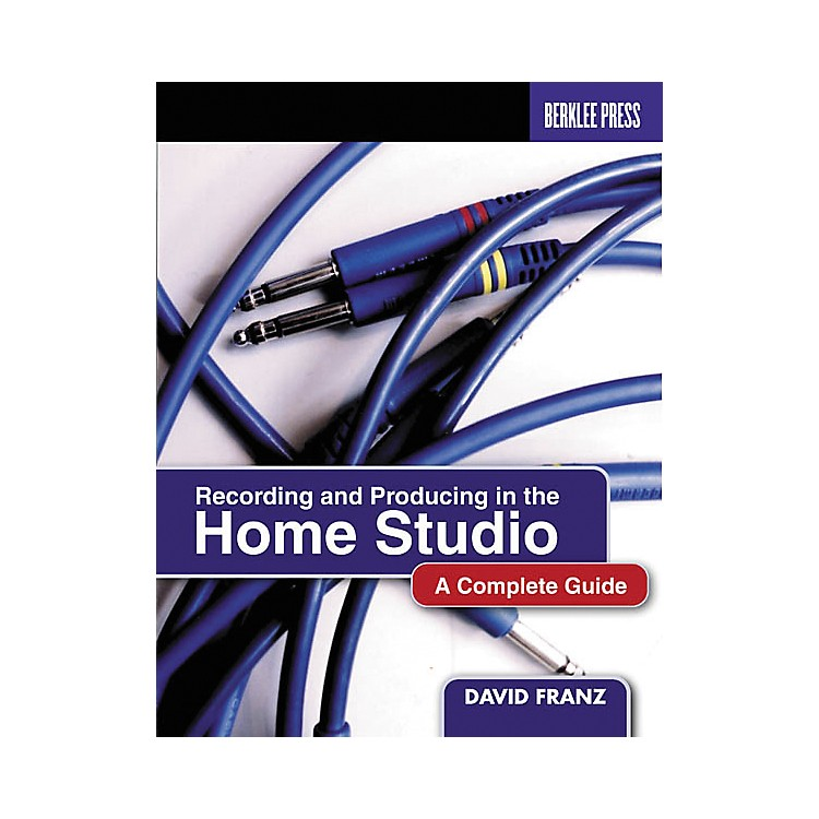 Berklee PressRecording and Producing in the Home Studio Book