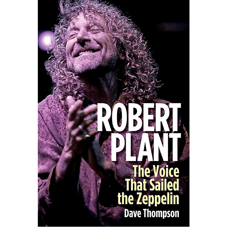 Backbeat BooksRobert Plant: The Voice That Sailed The Zeppelin