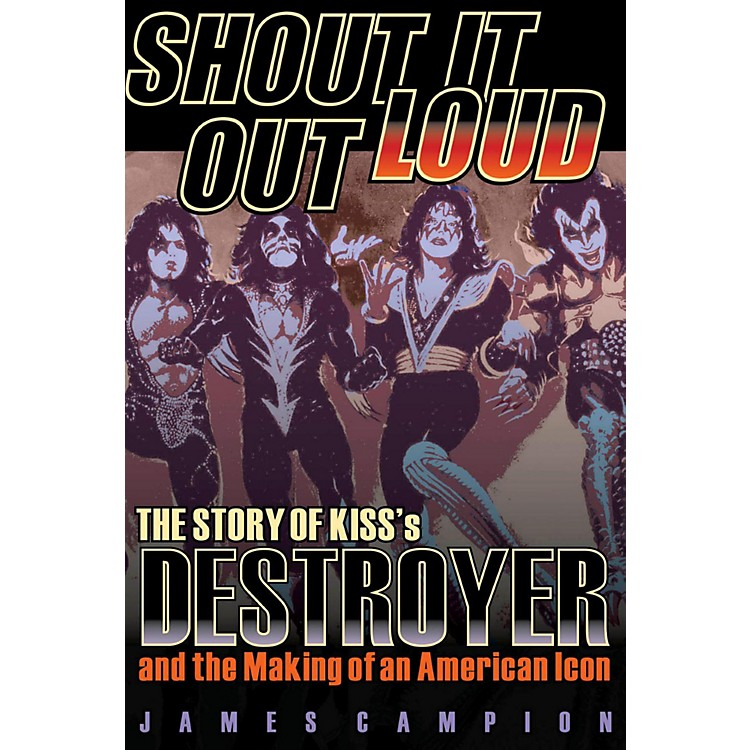 Backbeat BooksShout It Out Loud: The Story Of KISS's Destroyer and the Making of an American Icon
