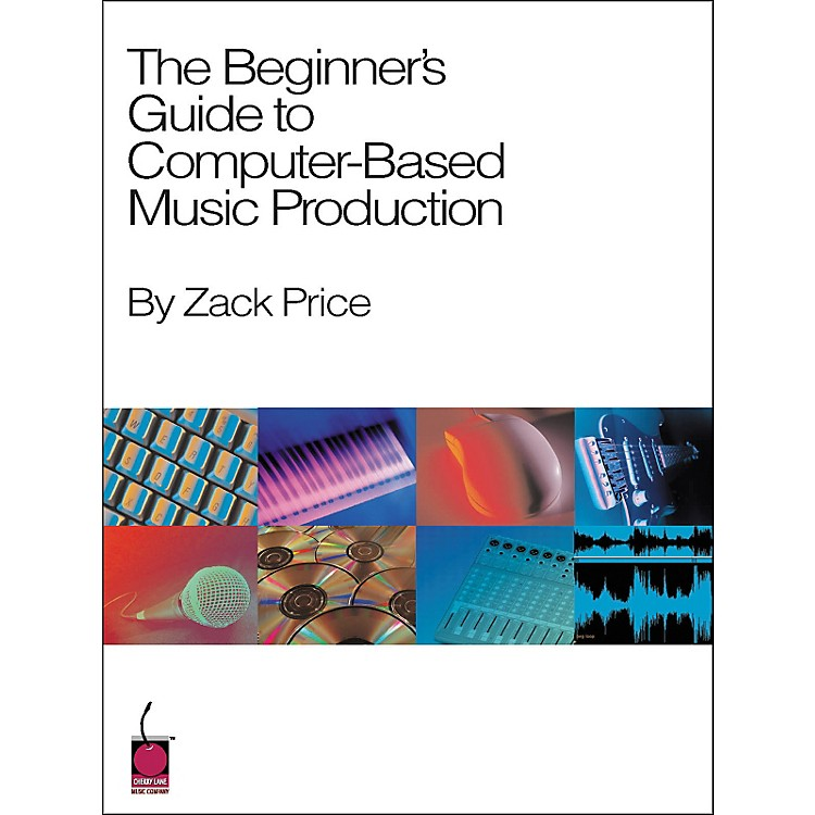Cherry LaneThe Beginner's Guide to Computer-Based Music Production Book