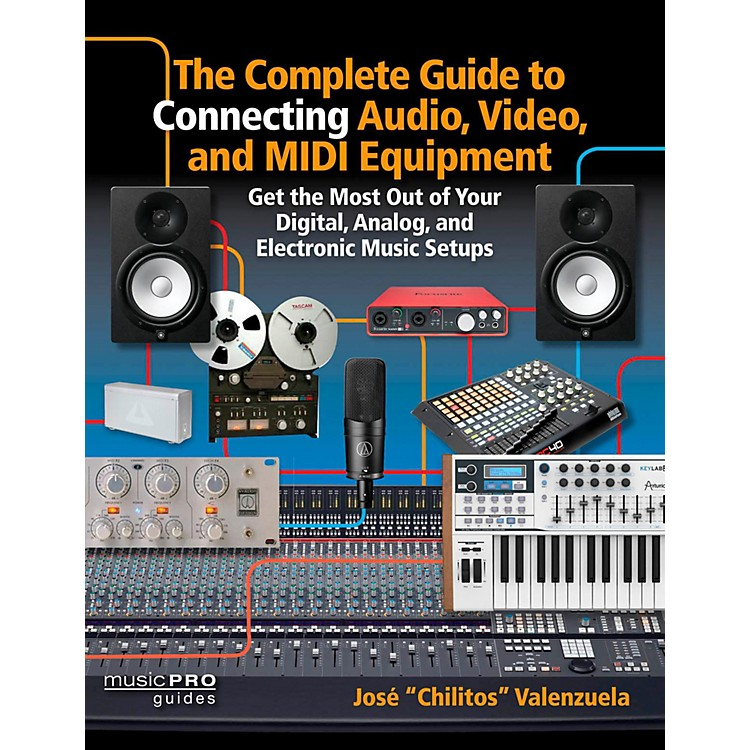 Hal LeonardThe Complete Guide To Connecting Audio, Video, and MIDI Equipment