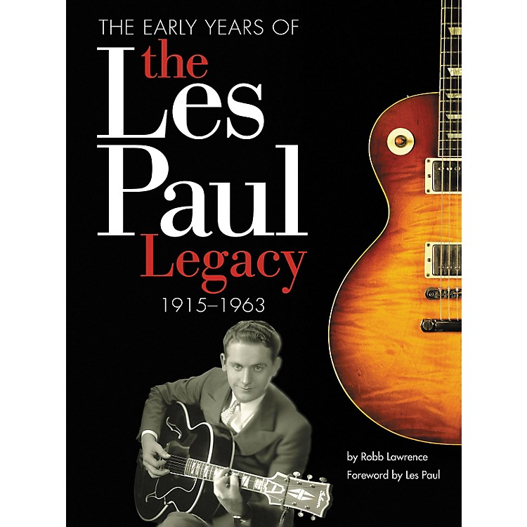 Hal Leonard The Early Years of the Les Paul Legacy, 1915-1963