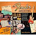 Hal Leonard The Fender Archives: A Scrapbook of Artifacts, Treasures, and Inside Information