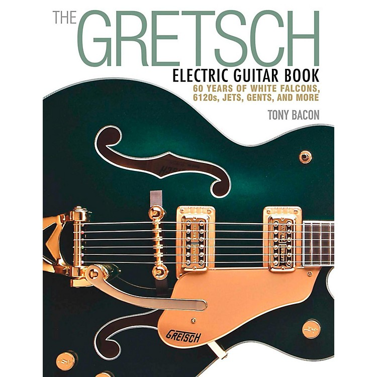 Backbeat BooksThe Gretsch Electric Guitar Book - 60 Years of White Falcons, 6120s, Jets, Gents, and More