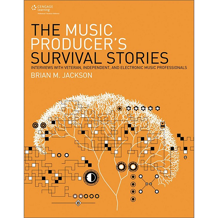 Cengage LearningThe Music Producer's Survival Stories Interviews with Veteran,Independent and Elect Music Pro