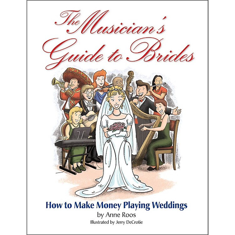 Hal LeonardThe Musician's Guide To Brides: How To Make Money Playing Weddings