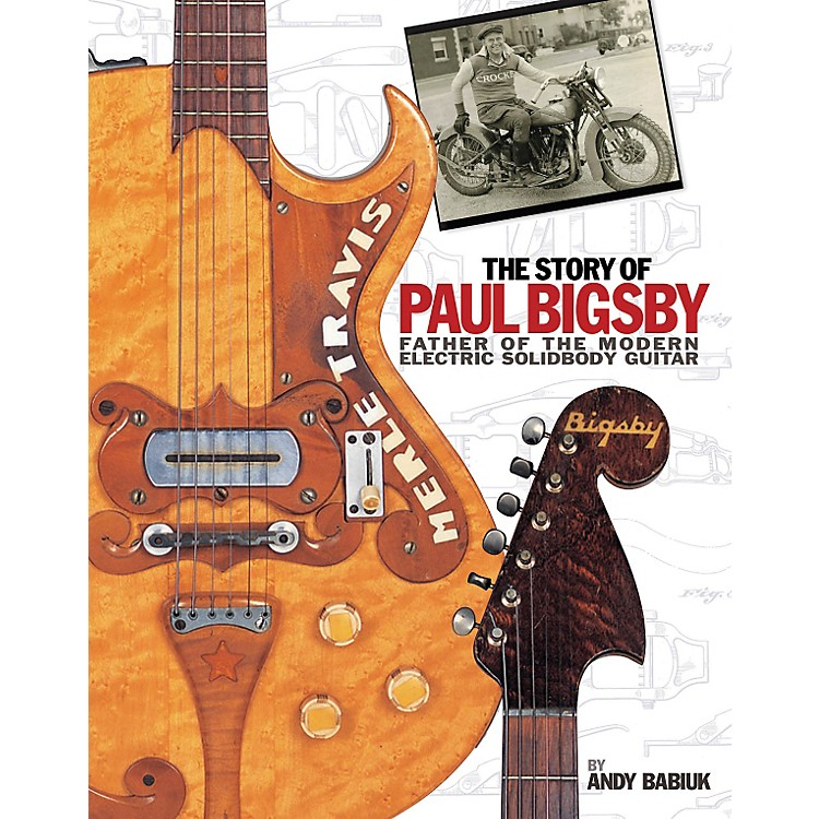 Hal LeonardThe Story of Paul Bigsby - Father of the Modern Electric Solidbody Guitar (Hardcover Book)