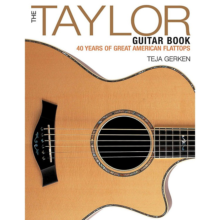 Backbeat BooksThe Taylor Guitar Book: 40 Years Of Great American Flattops
