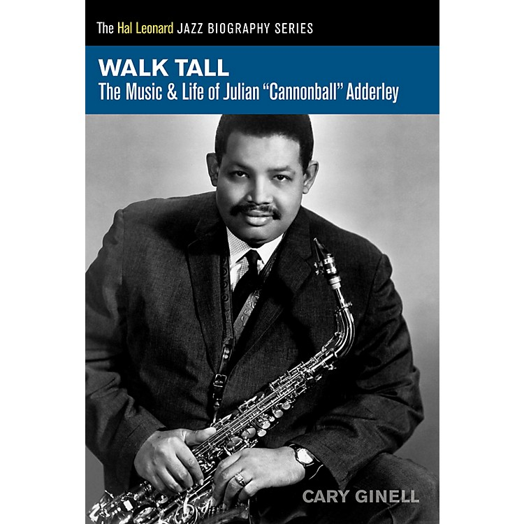 Hal Leonard Walk Tall - The Music & Life of Julian Cannonball Adderley