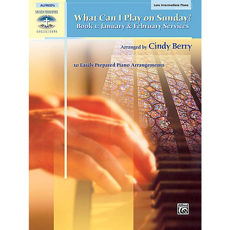 AlfredWhat Can I Play on Sunday? Book 1: January & February Services Late Intermediate Piano