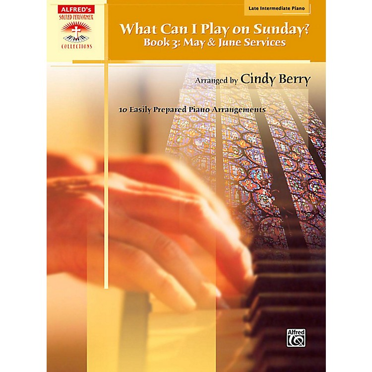 Alfred What Can I Play on Sunday? Book 3: May & June Services Late Intermediate Piano