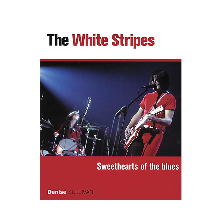 Backbeat BooksWhite Stripes - Sweethearts of the Blues (Book)