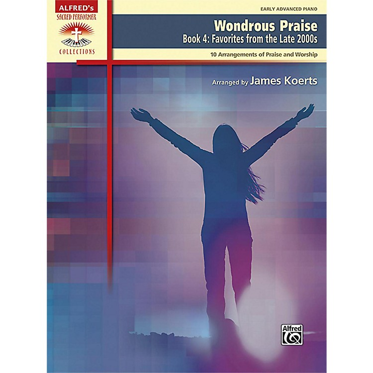 AlfredWondrous Praise, Book 4: Favorites from the Late 2000s Early Advanced