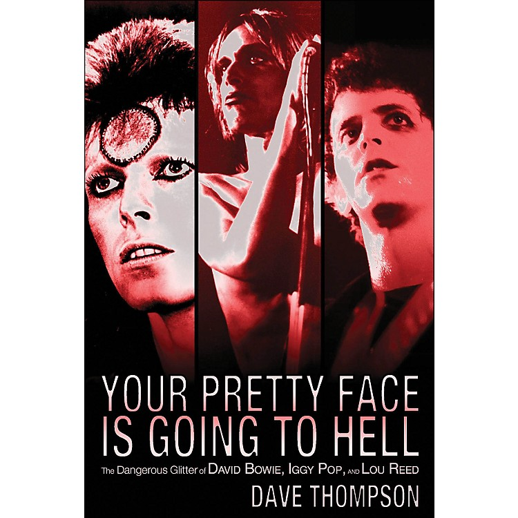 Backbeat Books Your Pretty Face Is Going To Hell -The Dangeous Glitter Of David Bowie, Iggy Pop, And Lou Reed