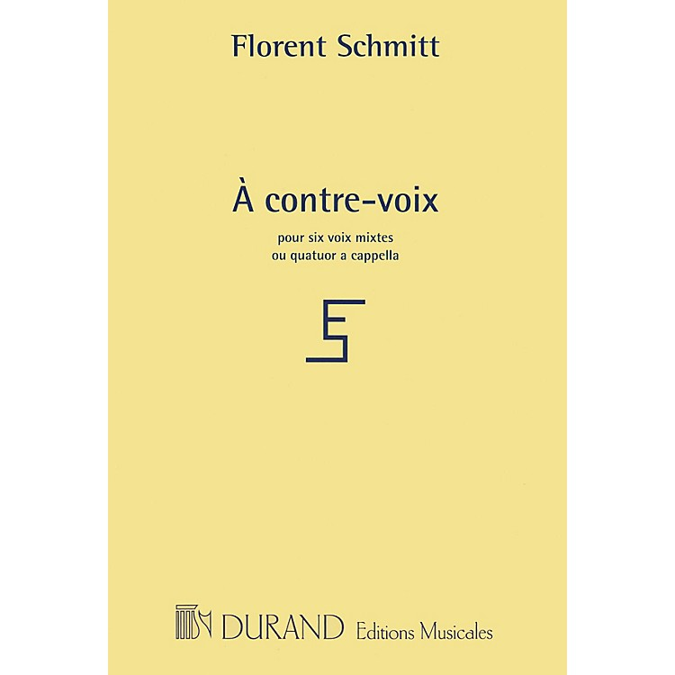 Editions DurandÀ contre-voix (for 4 or 6 mixed voices a cappella) Composed by Florent Schmitt