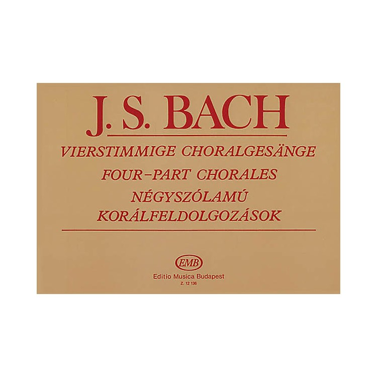 Editio Musica Budapest4-part Chorales (SATB and Organ) SATB Composed by Johann Sebastian Bach Arranged by Imre Sulyok