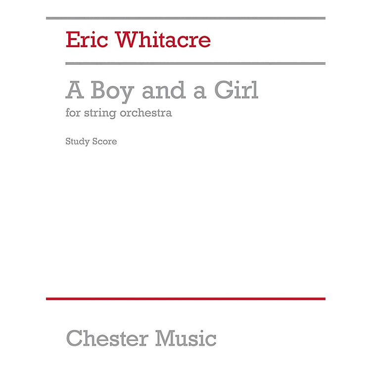 Chester Music A Boy and a Girl (String Orchestra) Music Sales America Series Softcover Composed by Eric Whitacre