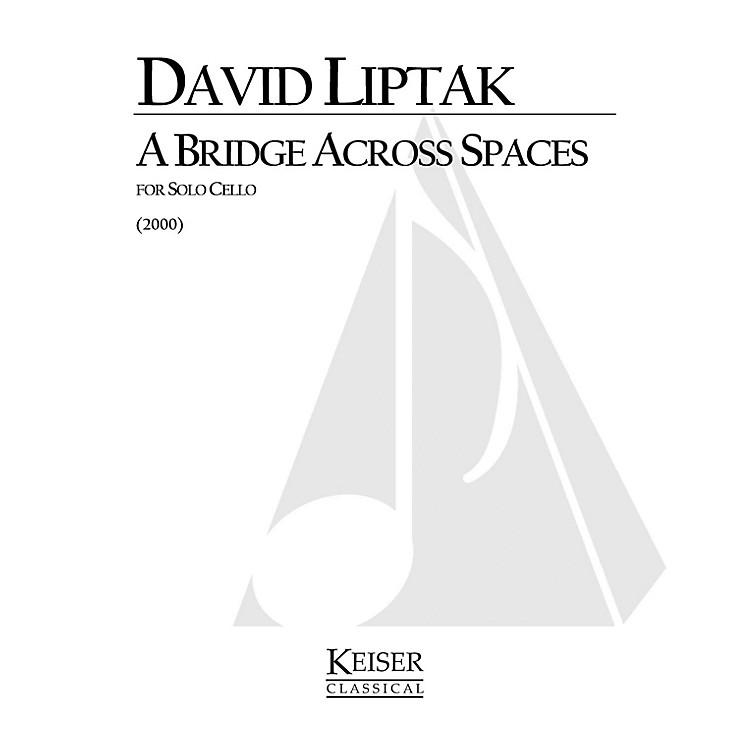 Lauren Keiser Music PublishingA Bridge Across Spaces (Cello Solo) LKM Music Series Composed by David Liptak
