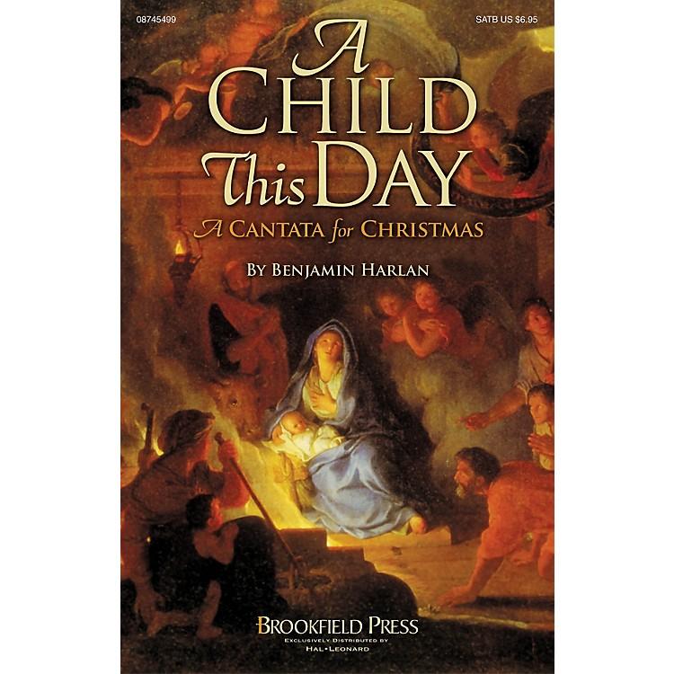 BrookfieldA Child This Day (A Christmas Cantata) SATB composed by Benjamin Harlan
