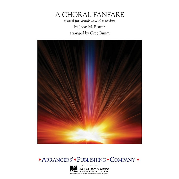 Arrangers A Choral Fanfare (Scored for Winds & Percussion) Concert Band Level 4 Arranged by Greg Bimm