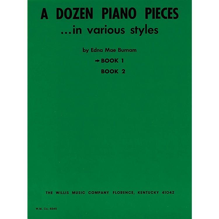Willis MusicA Dozen Piano Pieces (In Various Styles/Book 1/Later Elem Level) Willis Series by Edna Mae Burnam