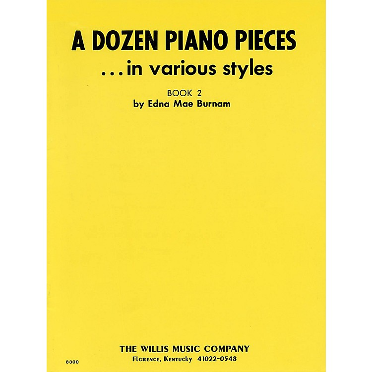 Willis MusicA Dozen Piano Pieces (In Various Styles/Book 2/Early Inter Level) Willis Series by Edna Mae Burnam