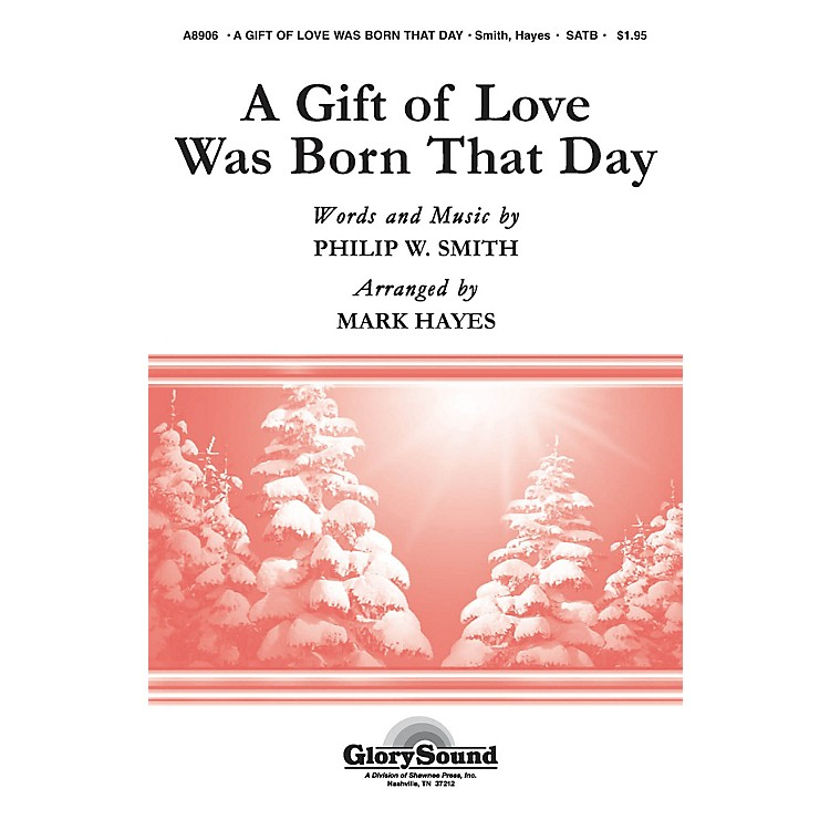 Shawnee PressA Gift of Love Was Born That Day SATB arranged by Mark Hayes