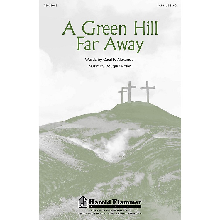 Shawnee PressA Green Hill Far Away SATB composed by Douglas Nolan