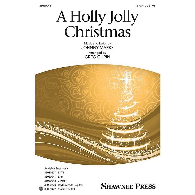 Shawnee PressA Holly Jolly Christmas 2-Part arranged by Greg Gilpin