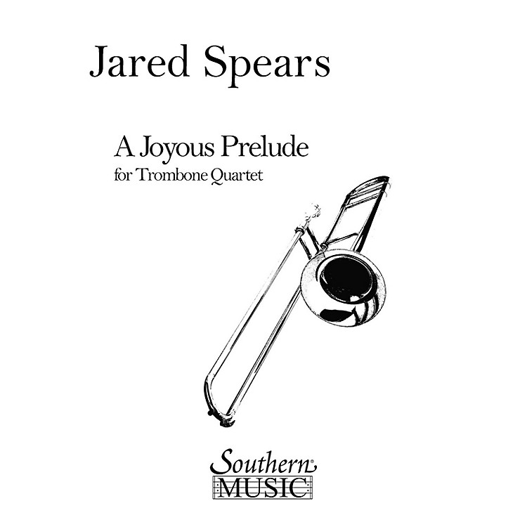 SouthernA Joyous Prelude (Trombone Quartet) Southern Music Series Composed by Jared Spears