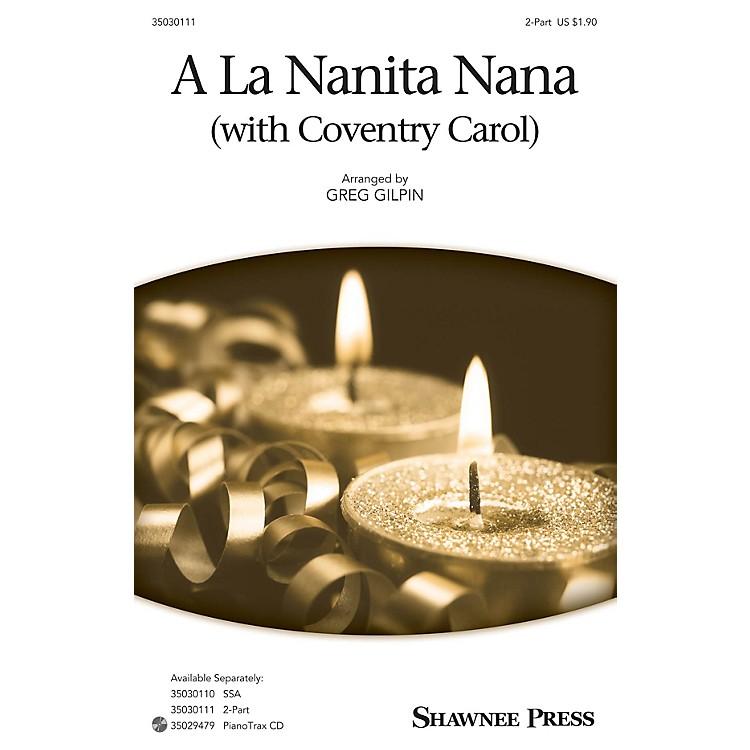 Shawnee PressA La Nanita Nana (with Coventry Carol) 2-Part arranged by Greg Gilpin