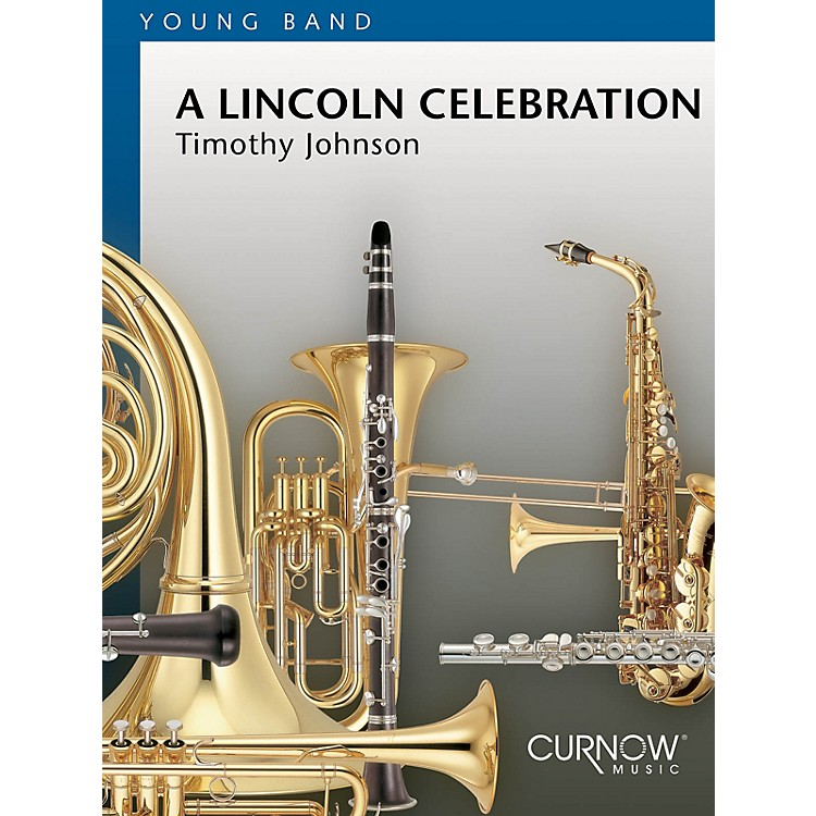 Curnow MusicA Lincoln Celebration (Grade 2.5 - Score Only) Concert Band Level 2.5 Composed by Timothy Johnson